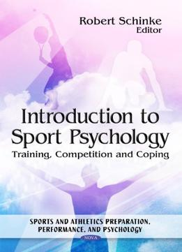 Download ebook Introduction To Sport Psychology: Training, Competition & Coping
