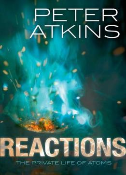 Download ebook Reactions: The Private Life Of Atoms