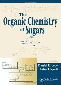 Download ebook The Organic Chemistry Of Sugars