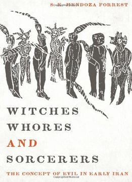 Download ebook Witches, Whores, & Sorcerers: The Concept Of Evil In Early Iran