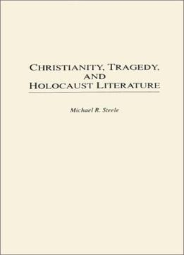 Download ebook Christianity, Tragedy, & Holocaust Literature (contributions To The Study Of Religion,)