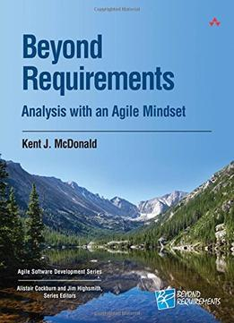 Download ebook Beyond Requirements: Analysis With An Agile Mindset