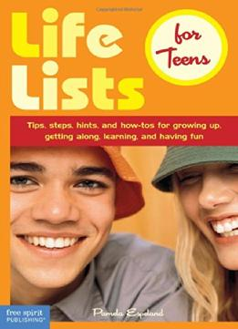 Download Life Lists For Teens: Tips, Steps, Hints, & How-tos For Growing Up, Getting Along, Learning, & Having Fun