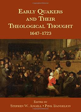 Download ebook Early Quakers & Their Theological Thought: 1647-1723