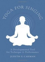 Yoga For Singing: A Developmental Tool For Technique And Performance