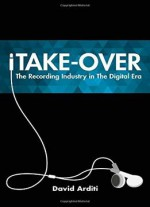Itake-over: The Recording Industry In The Digital Era