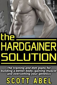 Download ebook The Hardgainer Solution: The Training & Diet Plans for Building a Better Body, Gaining Muscle, & Overcoming Your Genetics