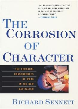 Download ebook The Corrosion Of Character: The Personal Consequences Of Work In The New Capitalism