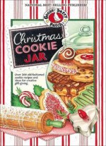 Christmas Cookie Jar: Over 200 Old-fashioned Cookie Recipes And Ideas For Creative Gift-giving
