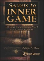 Secrets To Inner Game 150 Inner Transformations Vol.2: Beauty, Power, & Wealth