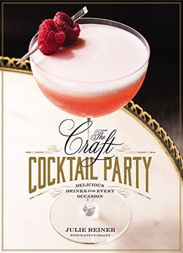 Download ebook The Craft Cocktail Party: Delicious Drinks For Every Occasion