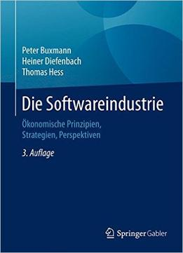 Download ebook Die Softwareindustrie – Ökonomische Prinzipien, Strategien, Perspektiven, Auflage: 3