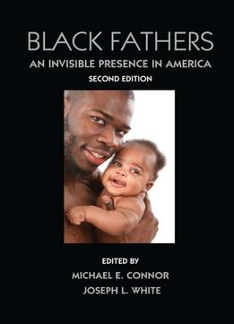 Download ebook Black Fathers: An Invisible Presence In America, Second Edition