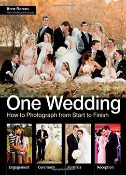 Download ebook One Wedding: How To Photograph A Wedding From Start To Finish