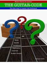 Guitar-code: The Fast Way To Master The Fretboard