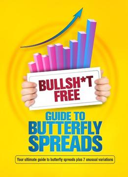 Download ebook Bullsh*t Free Guide To Butterfly Spreads By Gavin Mcmaster