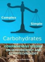 Carbohydrates: Comprehensive Studies On Glycobiology And Glycotechnology Ed. By Chuan-fa Chang
