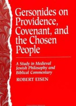 Gersonides On Providence, Covenant, And The Chosen People: A Study In Medieval Jewish Philosophy