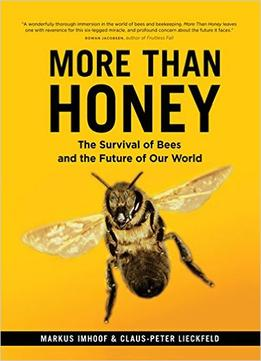 Download ebook More Than Honey: The Survival Of Bees & The Future Of Our World