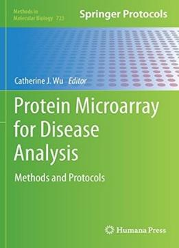 Download ebook Protein Microarray For Disease Analysis: Methods & Protocols (methods In Molecular Biology, Book 723)