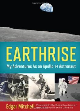 Download Earthrise: My Adventures As An Apollo 14 Astronaut