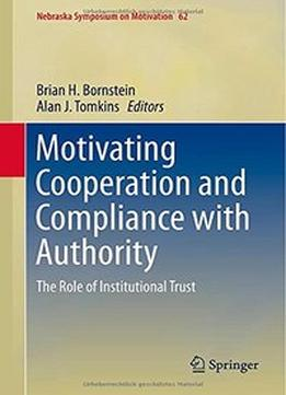 Download ebook Motivating Cooperation & Compliance With Authority: The Role Of Institutional Trust