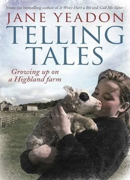 Download Telling Tales: Growing Up On A Highland Farm