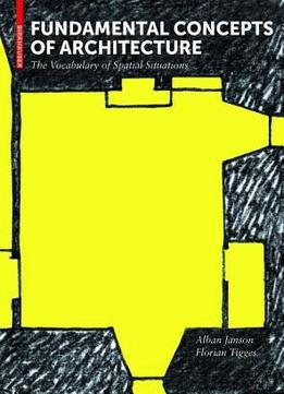 Download Fundamental Concepts Of Architecture: The Vocabulary Of Spatial Situations