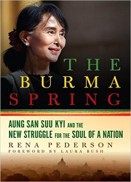 Download The Burma Spring: Aung San Suu Kyi & The New Struggle For The Soul Of A Nation