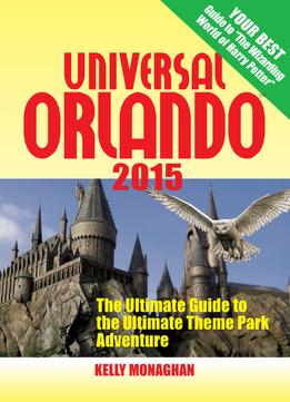 Download Universal Orlando 2015: The Ultimate Guide To The Ultimate Theme Park Adventure