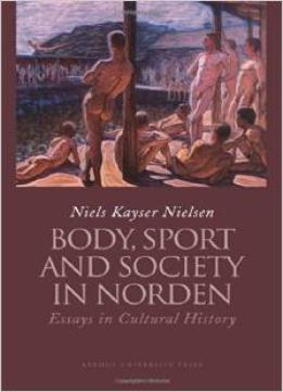 Download Body, Sport & Society In Norden Countries: Essays In Cultural History By Niels Kayser Nielsen