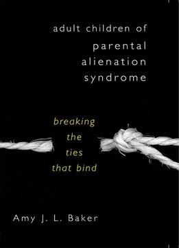 Download ebook Adult Children Of Parental Alienation Syndrome: Breaking The Ties That Bind