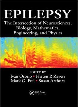 Download ebook Epilepsy: The Intersection Of Neurosciences, Biology, Mathematics, Engineering, & Physics