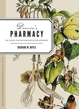 Download ebook Darwin's Pharmacy: Sex, Plants, & The Evolution Of The Noosphere