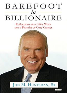 Download ebook Barefoot To Billionaire: Reflections On A Life's Work & A Promise To Cure Cancer