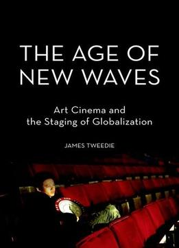 Download The Age Of New Waves: Art Cinema & The Staging Of Globalization