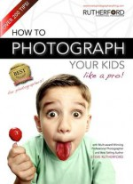 How To Photograph Your Kids Like A Pro