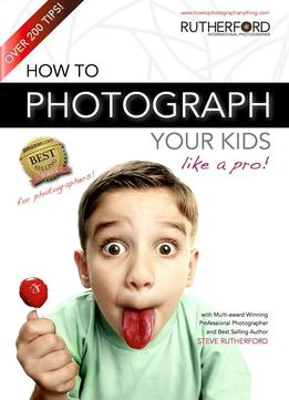 Download How To Photograph Your Kids Like A Pro