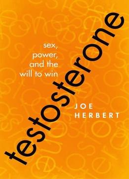 Download ebook Testosterone: Sex, Power, & The Will To Win