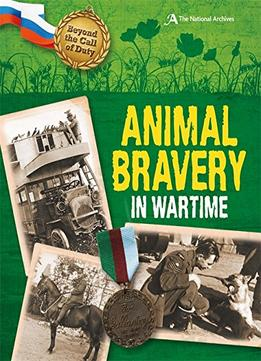 Download Animal Bravery In Wartime (the National Archives) (beyond The Call Of Duty) By Peter Hicks
