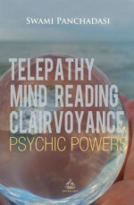 Telepathy, Mind Reading, Clairvoyance, and Other Psychic Powers
