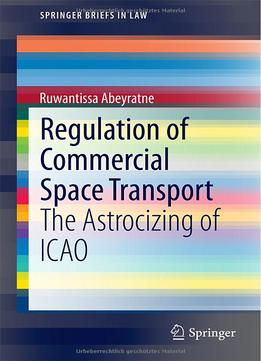 Download ebook Regulation Of Commercial Space Transport: The Astrocizing Of Icao
