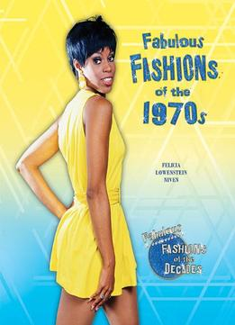 Download Fabulous Fashions Of The 1970s (fabulous Fashions Of The Decades)