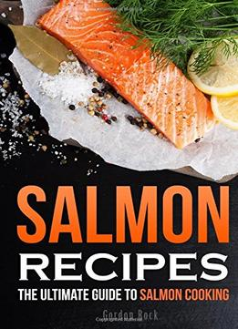 Download ebook Salmon Recipes: The Ultimate Guide To Salmon Cooking