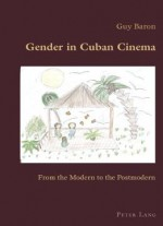 Gender In Cuban Cinema: From The Modern To The Postmodern (hispanic Studies: Culture And Ideas)