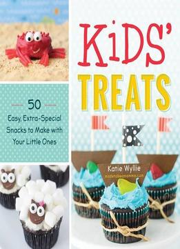 Download ebook Kids' Treats: 50 Easy, Extra-special Snacks To Make With Your Little Ones