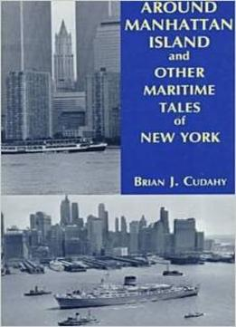 Download Around Manhattan Island & Other Maritime Tales Of New York By Brian J. Cudahy