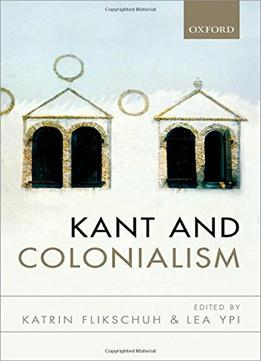 Download ebook Kant & Colonialism: Historical & Critical Perspectives