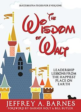 Download ebook The Wisdom Of Walt: Leadership Lessons From The Happiest Place On Earth