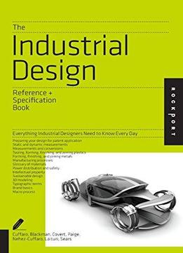 Download ebook The Industrial Design Reference & Specification Book: Everything Industrial Designers Need To Know Every Day